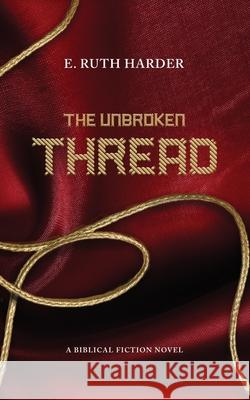 The Unbroken Thread: Biblical Fiction Harder E 9781734122022