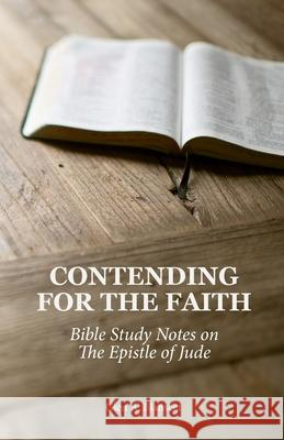 Contending for the Faith: Bible Study Notes on the Epistle of Jude Glen a. Blanscet 9781734457803