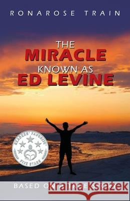 The Miracle Known As Ed Levine: Based On A True Story Ronarose Chafetz Train 9781734628111