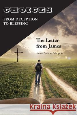 Choices: From Deception to Blessing: The Letter From James James Schuppe 9781734638516