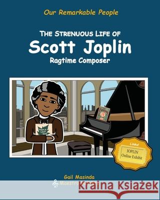 The Strenuous Life of Scott Joplin: Ragtime Composer Gail Masinda 9781734693706