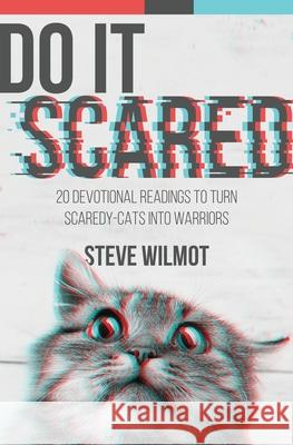 Do It Scared: 20 Devotional Readings to Turn Scaredy-Cats into Warriors Steve Wilmot 9781734804324