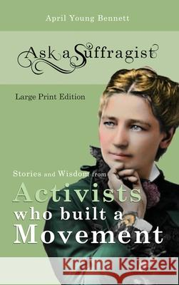 Ask a Suffragist: Stories and Wisdom from Activists Who Built a Movement - Large Print Edition April Young Youn 9781734968538
