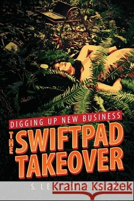 DIGGING UP NEW BUSINESS: THE SWIFTPAD TA S. LEE BARCKMANN 9781735251424
