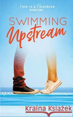 Swimming Upstream Chrissy Q. Martin 9781735452708