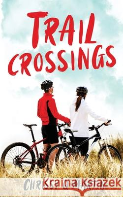 Trail Crossings: A Friends to Lovers Sweet Romance Chrissy Q. Martin 9781735452746