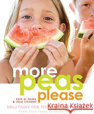 More Peas Please: Solutions for Feeding Fussy Eaters Kate D Julia Cichero 9781741757156
