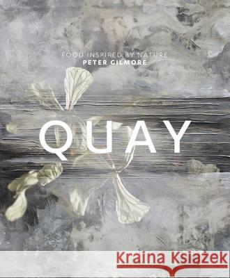 Quay : Food Inspired by Nature Gilmore, Peter 9781741964875