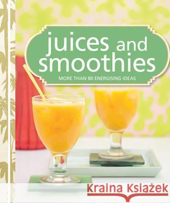 Juices & Smoothies: More Than 80 Fresh Ideas.  9781741969481