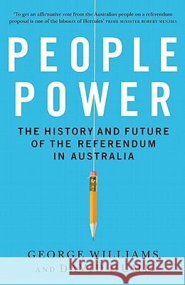 People Power : The history and the future of the referendum in Australia George Williams David Hume 9781742232157 University of New South Wales Press