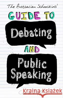 The Australian Schoolkids' Guide to Debating and Public Speaking Claire Duffy 9781742234236