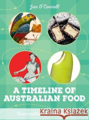 A Timeline of Australian Food: From Mutton to Masterchef Jan O'Connell 9781742235349