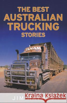 The Best Australian Trucking Stories Jim Haynes 9781742376943 Allen & Unwin Australia