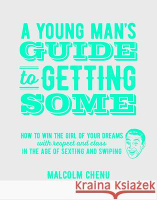 A Young Man's Guide to Getting Some Malcolm Chenu 9781742576435