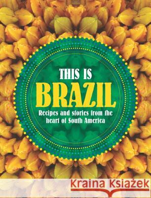 This Is Brazil: Home-Style Recipes and Street Food Fernanda D Shelley Hepworth 9781742706801