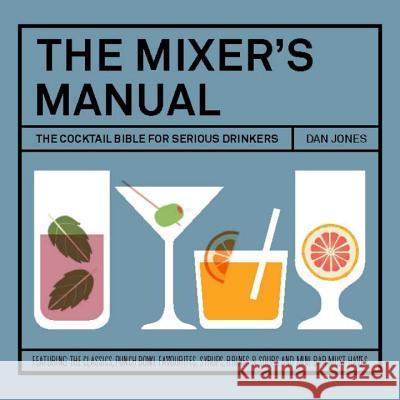 The Mixer's Manual: The Cocktail Bible for Serious Drinkers Dan Jones 9781742707747 Hardie Grant Books