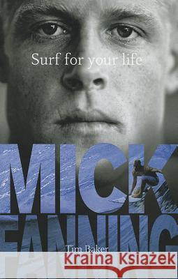Surf for Your Life Fanning, Mick|||Baker, Tim 9781742750354
