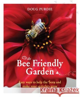 The Bee Friendly Garden : Easy Ways to Help the Bees and Make Your Garden Grow Purdie Doug 9781743367575