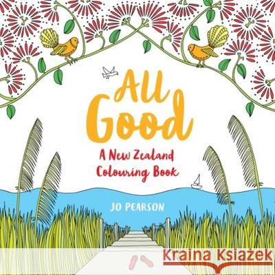 All Good A New Zealand Colouring Book Pearson, Jo 9781743368473