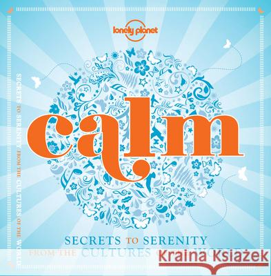 Calm (mini edition) : Secrets to Serenity from the Cultures of the World Lonely Planet 9781743607596