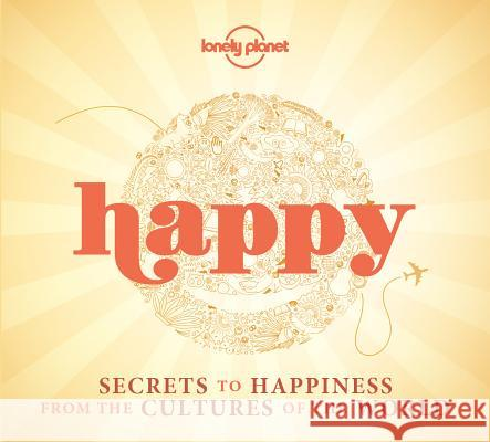 Happy (mini edition) : Secrets to Happiness from the Cultures of the World Lonely Planet 9781743607602