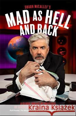 Mad as Hell and Back: A Silver Jubilee of Sketches by Shaun Micallef and Gary McCaffrie Shaun Micallef Gary McCaffrie  9781743795170 Hardie Grant Books