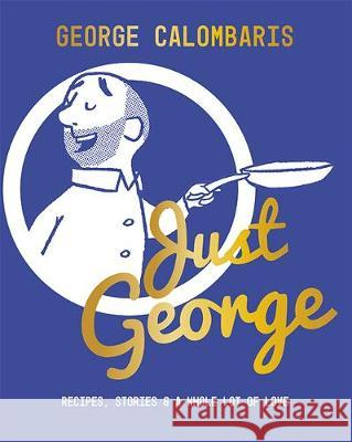 Just George: Recipes, Stories & A Whole Lot of Love George Calombaris   9781743795361