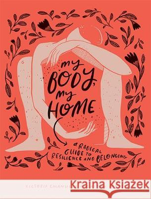 My Body, My Home: A Radical Guide to Resilience and Belonging Victoria Emanuela Caitlin Metz  9781743796788
