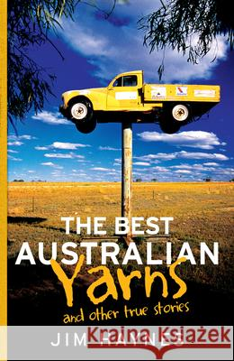 The Best Australian Yarns: And Other True Stories Jim Haynes 9781760113063 Allen & Unwin Academic