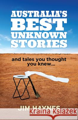 Australia's Best Unknown Stories: And Tales You Thought You Knew... Jim Haynes 9781760291075 Allen & Unwin