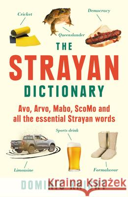 Strayan Dictionary: Avo, Arvo, Mabo, Bottle-O and Other Aussie Wordos Dominic Knight 9781760529352