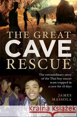 The Great Cave Rescue: The Extraordinary Story of the Thai Boy Soccer Team Trapped in a Cave for 18 Days James Massola 9781760529741