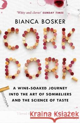 Cork Dork A Wine-Fuelled Journey into the Art of Sommeliers and the Science of Taste Bosker, Bianca 9781760632205