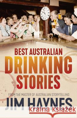 Best Australian Drinking Stories Jim Haynes 9781760632908 Allen & Unwin