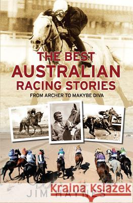 Best Australian Racing Stories: From Archer to Makybe Diva Jim Haynes 9781760633318 Allen & Unwin