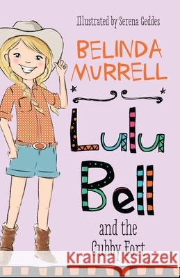 Lulu Bell and the Cubby Fort Belinda Murrell Serena Geddes 9781760892227