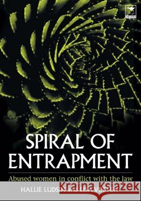Spiral of Entrapment : Abused Women in Conflict with the Law Hallie Ludsin Lisa Vetten 9781770090545
