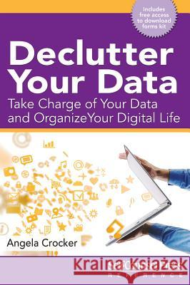 Declutter Your Data: Take Charge of Your Data and Organize Your Digital Life Angela Crocker 9781770402973