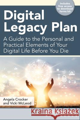 Digital Legacy Plan: A Guide to the Personal and Practical Elements of Your Digital Life Before You Die Angela Crocker Vicki McLeod 9781770403109