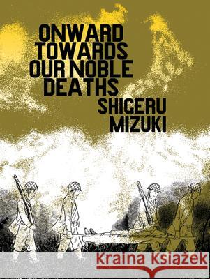 Onward Towards Our Noble Deaths Shigeru Mizuki 9781770460416