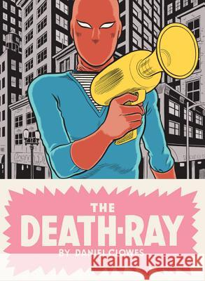 The Death-Ray Daniel Clowes 9781770460515 Drawn & Quarterly