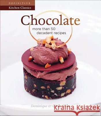 Chocolate: More Than 50 Decadent Recipes Dominique Duby Cindy Duby 9781770500013