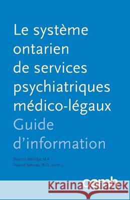 Le Systeme Ontarien de Services Psychiatriques Medico-Legaux: Guide D'Information Shannon Bettridge Howard Barbaree 9781770526310