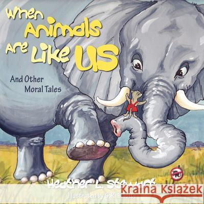 When Animals Are Like Us: And Other Moral Tales Heather L. Stewart 9781770695436