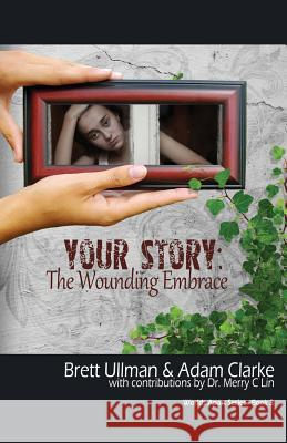 Your Story: The Wounding Embrace Brett Ullman Adam Clarke 9781770698918