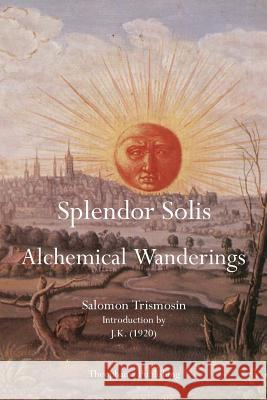 Splendor Solis: Alchemical Wanderings Salomon Trismosin 9781770831667