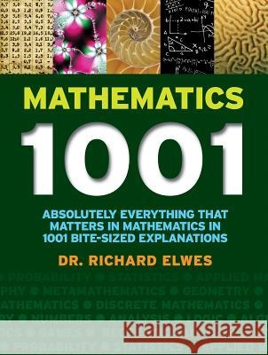 Mathematics 1001: Absolutely Everything That Matters in Mathematics in 1001 Bite-Sized Explanations Richard Elwes 9781770855007
