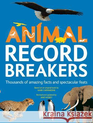 Animal Record Breakers: Thousands of Amazing Facts and Spectacular Feats Jane Wisbey Mark Carwardine 9781770857605