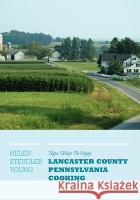 New Ways to Enjoy Lancaster County Pennsylvania Cooking Helen Steudler Young 9781770972063
