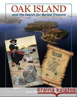Oak Island: And the Search for Buried Treasure Joann Hamilton-Barry 9781771083423